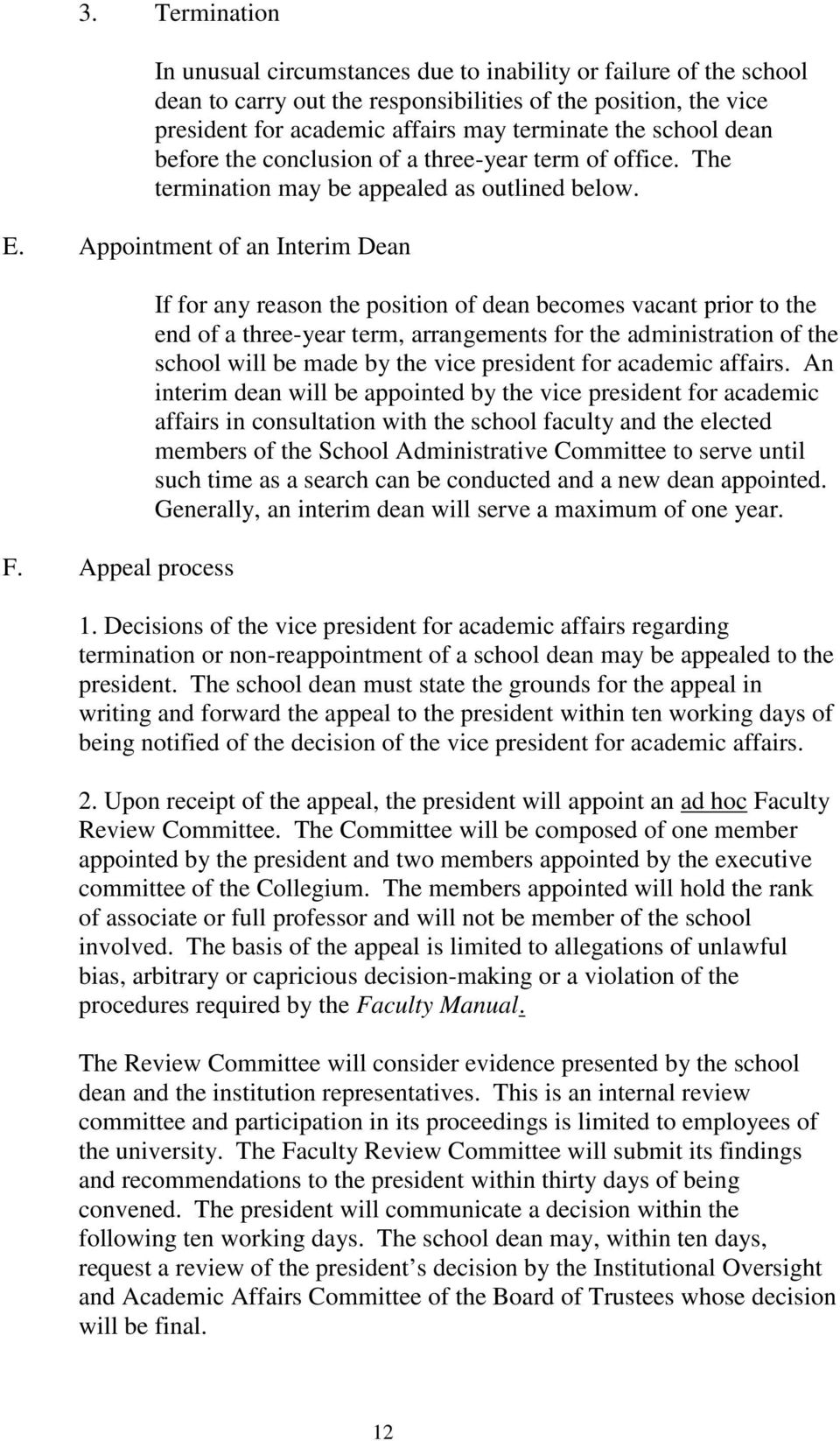Appeal process If for any reason the position of dean becomes vacant prior to the end of a three-year term, arrangements for the administration of the school will be made by the vice president for