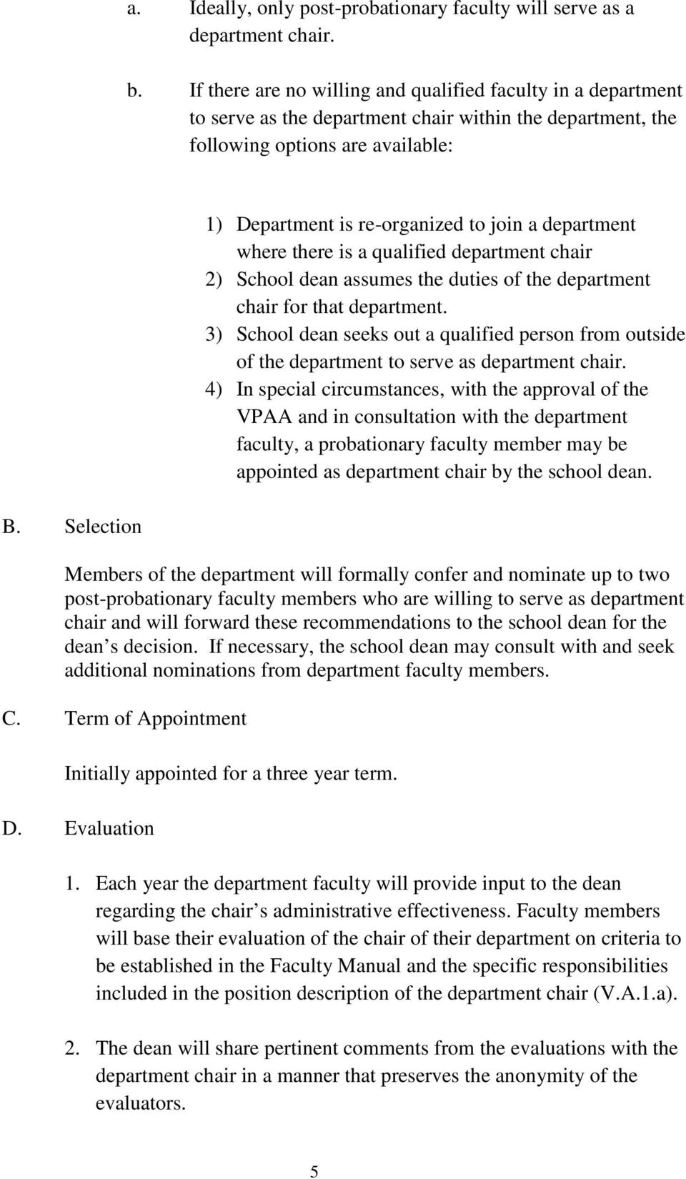 Selection 1) Department is re-organized to join a department where there is a qualified department chair 2) School dean assumes the duties of the department chair for that department.