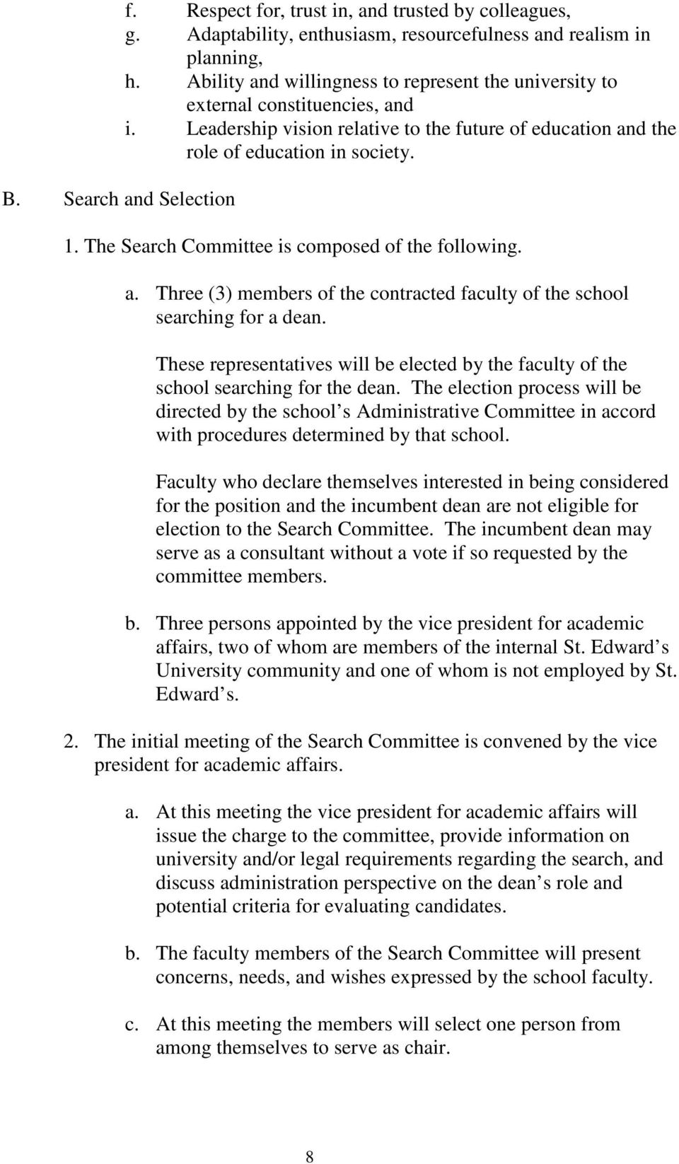 The Search Committee is composed of the following. a. Three (3) members of the contracted faculty of the school searching for a dean.