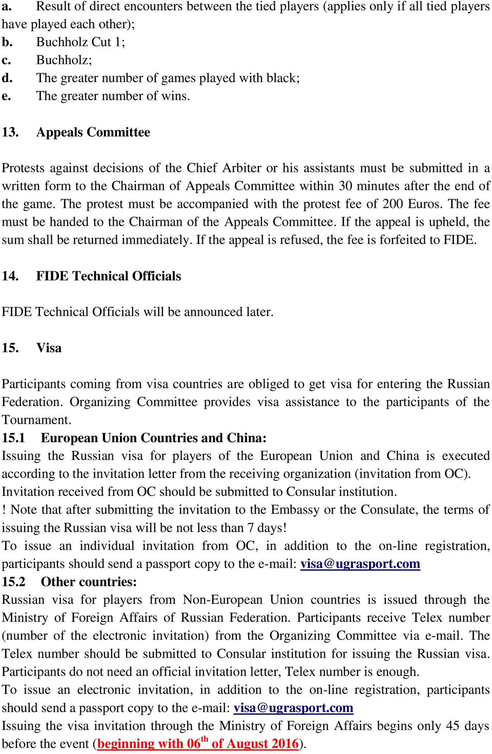 Appeals Committee Protests against decisions of the Chief Arbiter or his assistants must be submitted in a written form to the Chairman of Appeals Committee within 30 minutes after the end of the