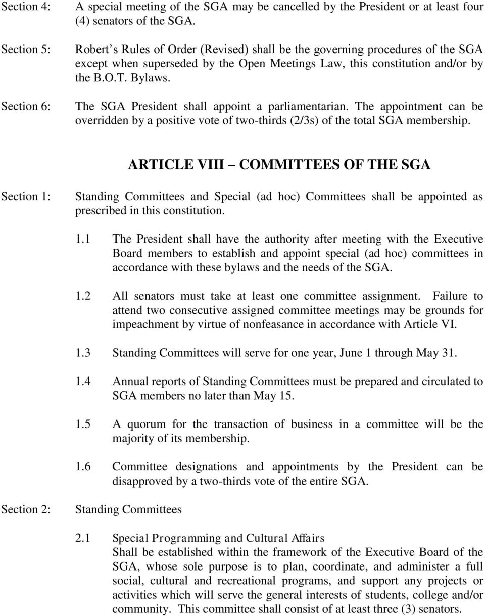 The SGA President shall appoint a parliamentarian. The appointment can be overridden by a positive vote of two-thirds (2/3s) of the total SGA membership.