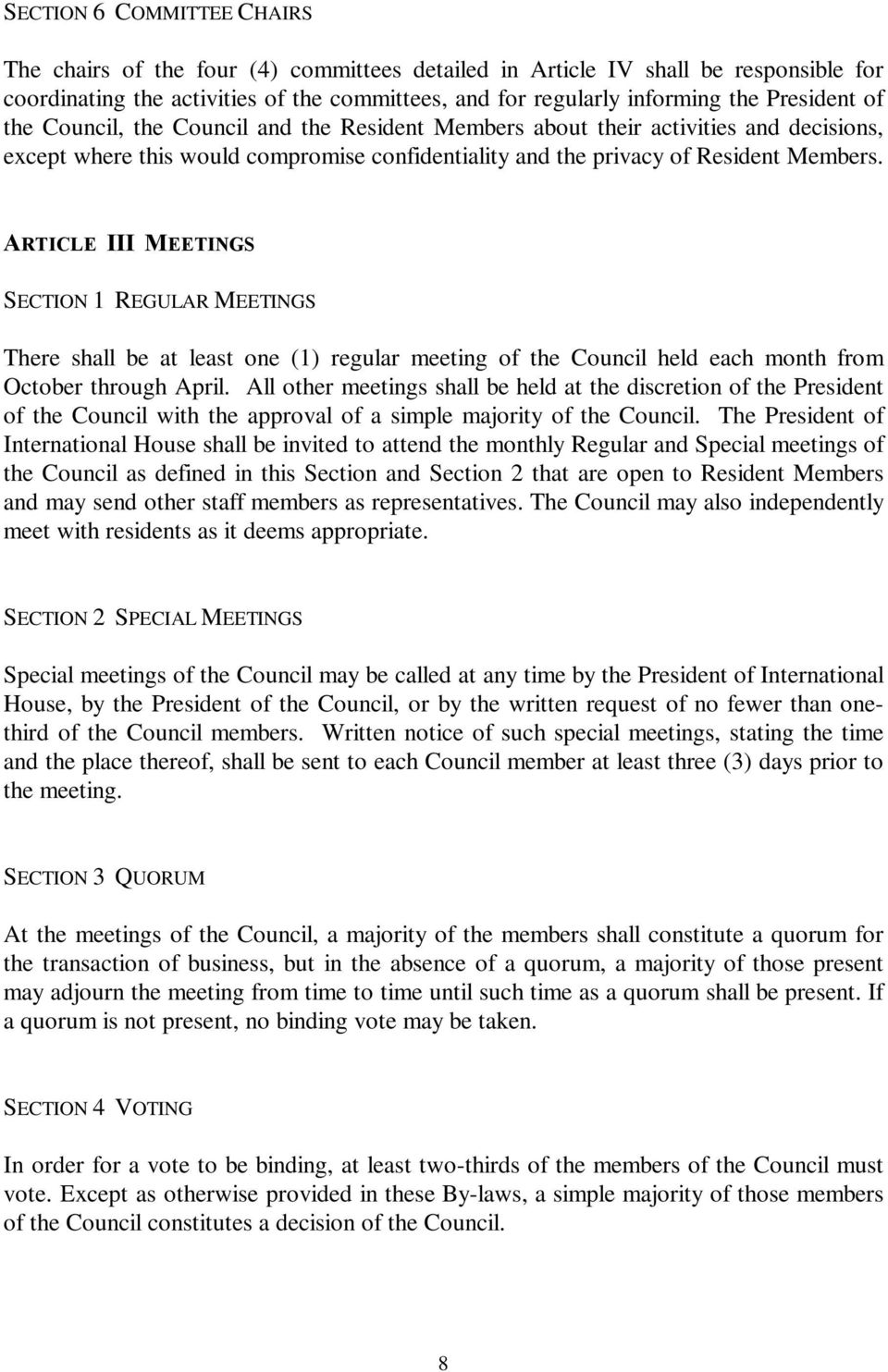 ARTICLE III MEETINGS SECTION 1 REGULAR MEETINGS There shall be at least one (1) regular meeting of the Council held each month from October through April.