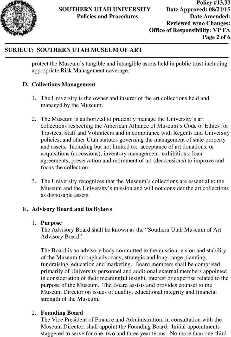 The Museum is authorized to prudently manage the University s art collections respecting the American Alliance of Museum s Code of Ethics for Trustees, Staff and Volunteers and in compliance with
