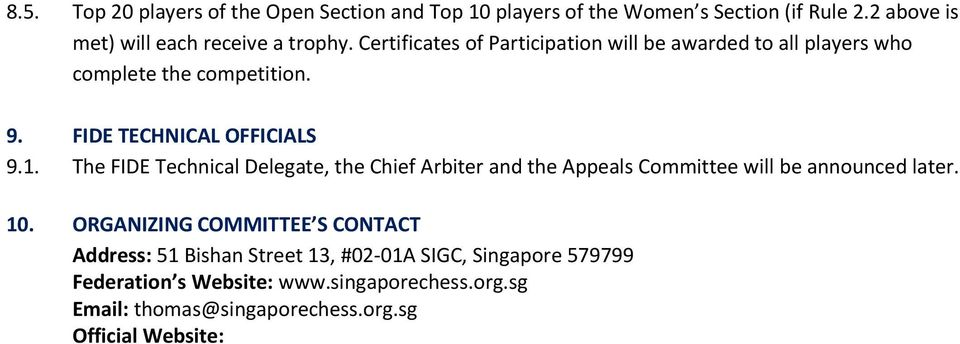 The FIDE Technical Delegate, the Chief Arbiter and the Appeals Committee will be announced later. 10.