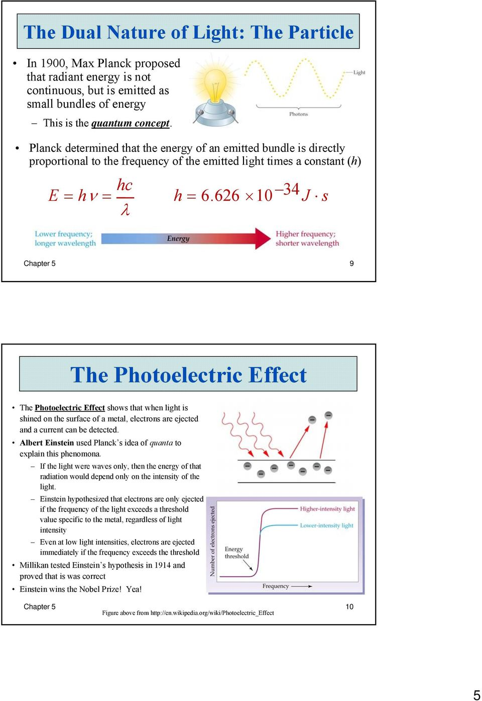 626 10 34 J s Chapter 5 9 The Photoelectric Effect The Photoelectric Effect shows that when light is shined on the surface of a metal, electrons are ejected and a current can be detected.