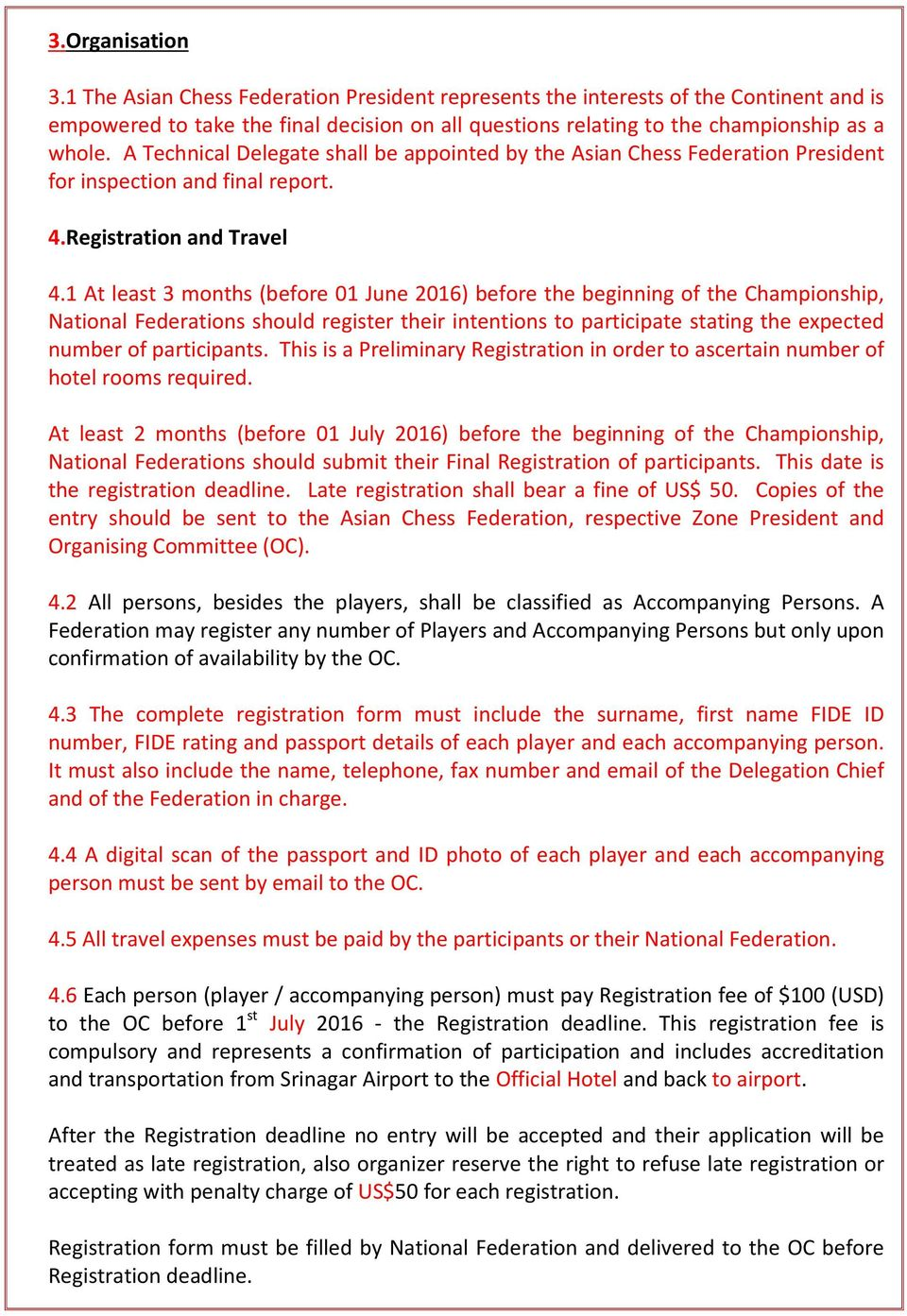 1 At least 3 months (before 01 June 2016) before the beginning of the Championship, National Federations should register their intentions to participate stating the expected number of participants.