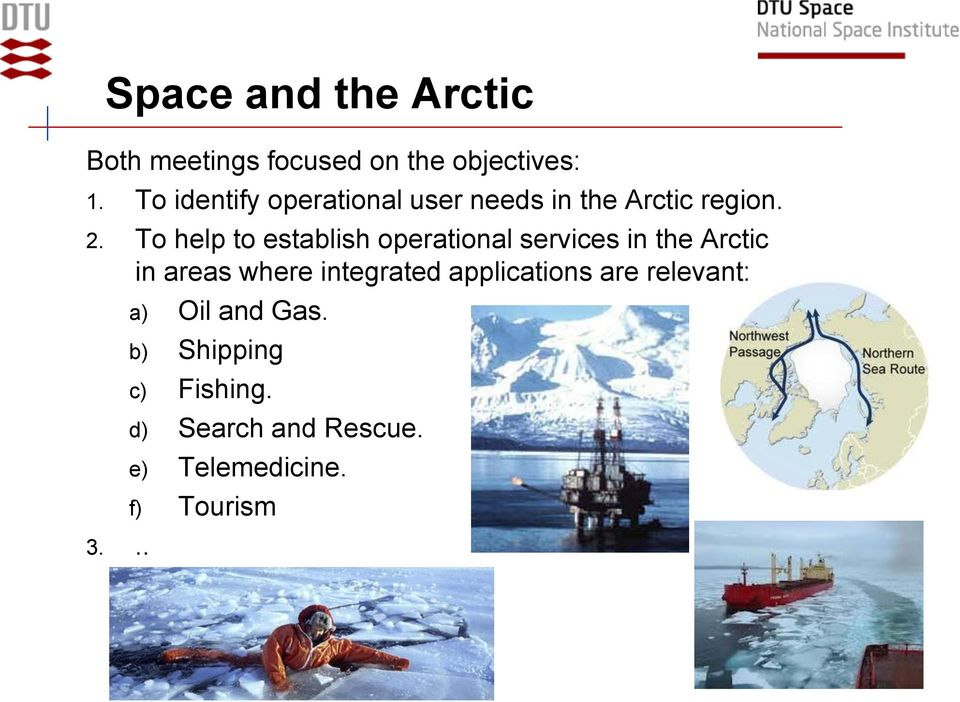 To help to establish operational services in the Arctic in areas where integrated