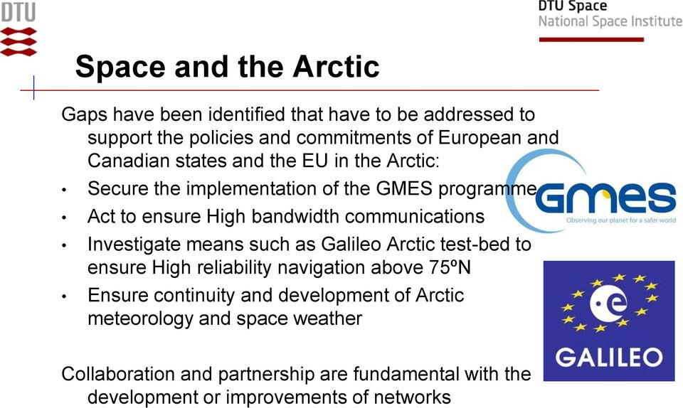 communications Investigate means such as Galileo Arctic test-bed to ensure High reliability navigation above 75ºN Ensure continuity