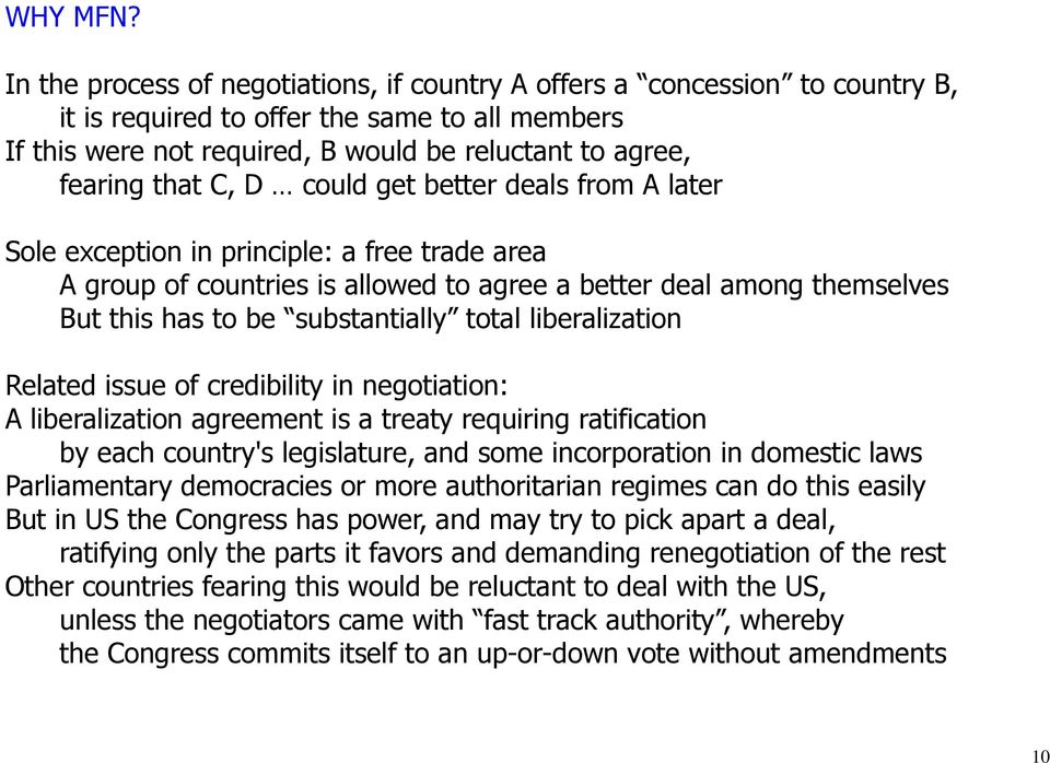 C, D could get better deals from A later Sole exception in principle: a free trade area A group of countries is allowed to agree a better deal among themselves But this has to be substantially total