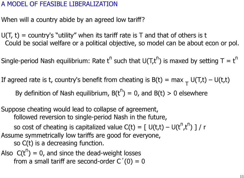 Single-period Nash equilibrium: Rate t n such that U(T,t n ) is maxed by setting T = t n If agreed rate is t, country's benefit from cheating is B(t) = max T U(T,t) U(t,t) By definition of Nash