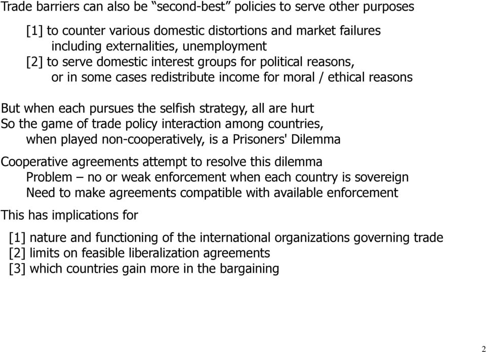 interaction among countries, when played non-cooperatively, is a Prisoners' Dilemma Cooperative agreements attempt to resolve this dilemma Problem no or weak enforcement when each country is