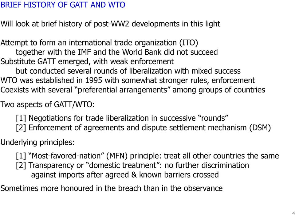 Coexists with several preferential arrangements among groups of countries Two aspects of GATT/WTO: [1] Negotiations for trade liberalization in successive rounds [2] Enforcement of agreements and