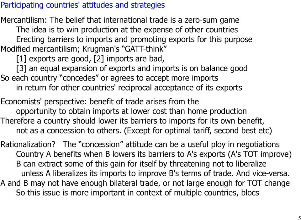 balance good So each country concedes or agrees to accept more imports in return for other countries' reciprocal acceptance of its exports Economists' perspective: benefit of trade arises from the