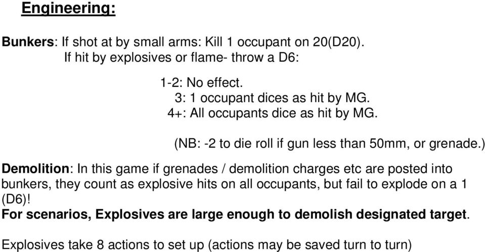 ) Demolition: In this game if grenades / demolition charges etc are posted into bunkers, they count as explosive hits on all occupants, but fail