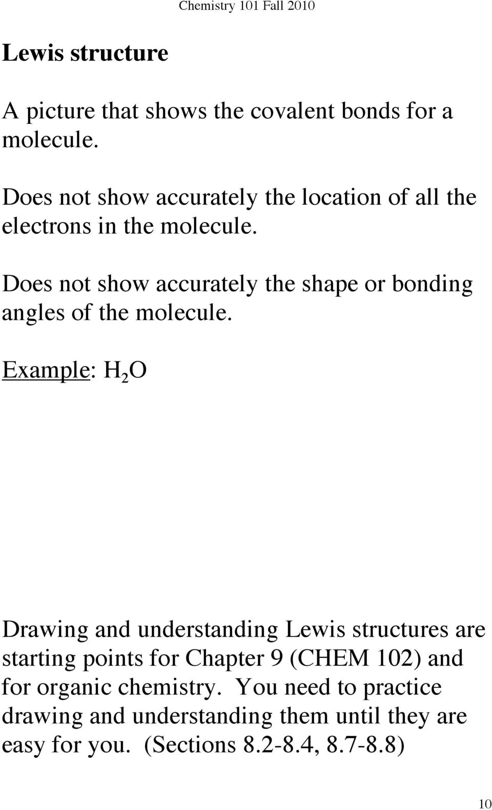 Does not show accurately the shape or bonding angles of the molecule.