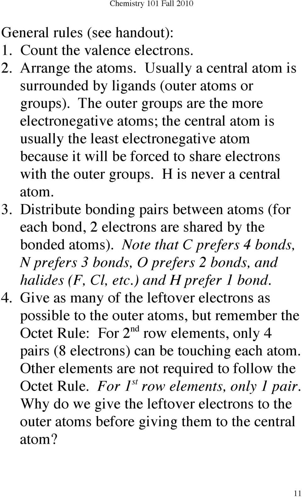 H is never a central atom. 3. Distribute bonding pairs between atoms (for each bond, 2 electrons are shared by the bonded atoms).