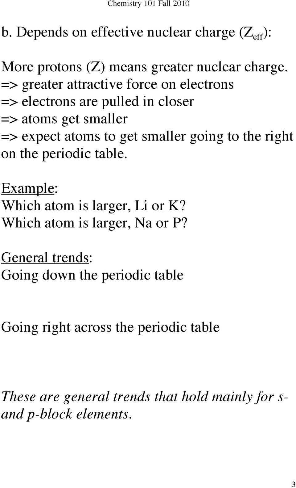 smaller going to the right on the periodic table. Example: Which atom is larger, Li or K? Which atom is larger, Na or P?