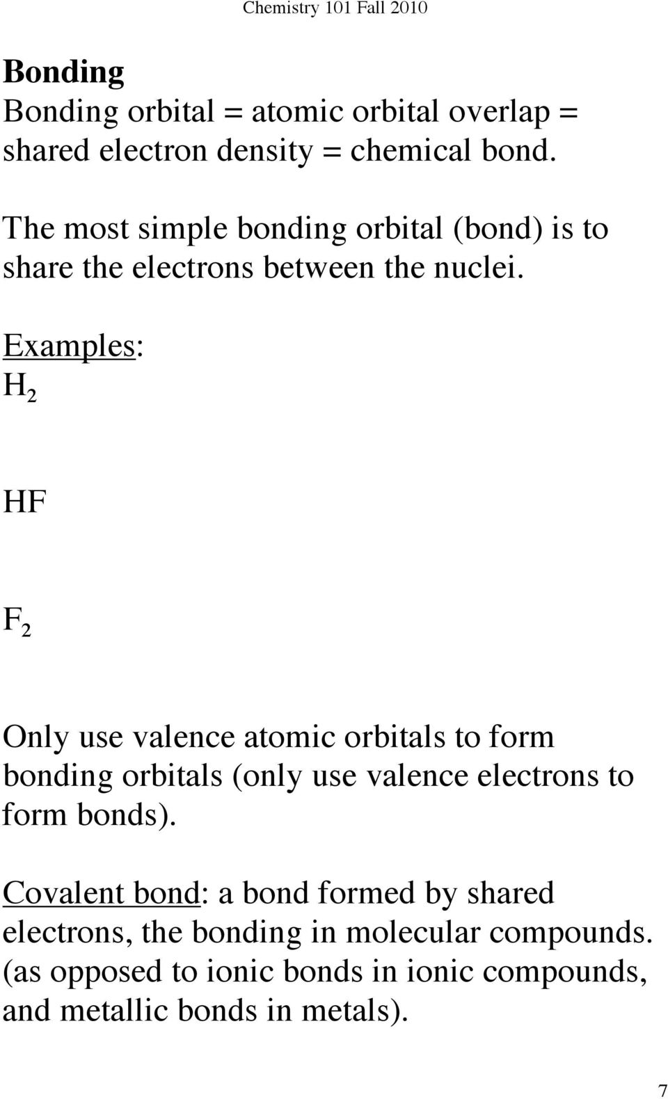 Examples: H 2 HF F 2 Only use valence atomic orbitals to form bonding orbitals (only use valence electrons to form