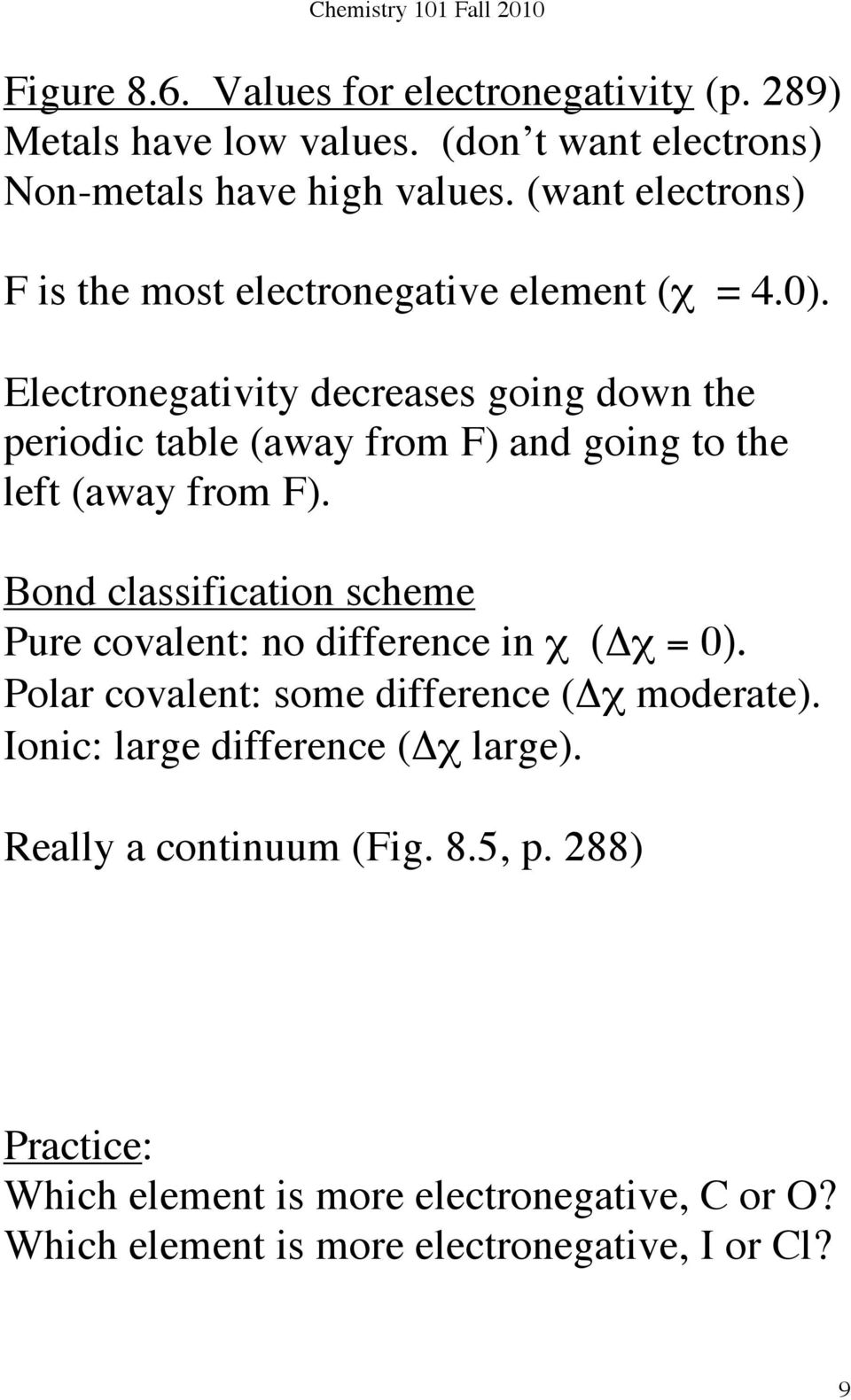 Electronegativity decreases going down the periodic table (away from F) and going to the left (away from F).