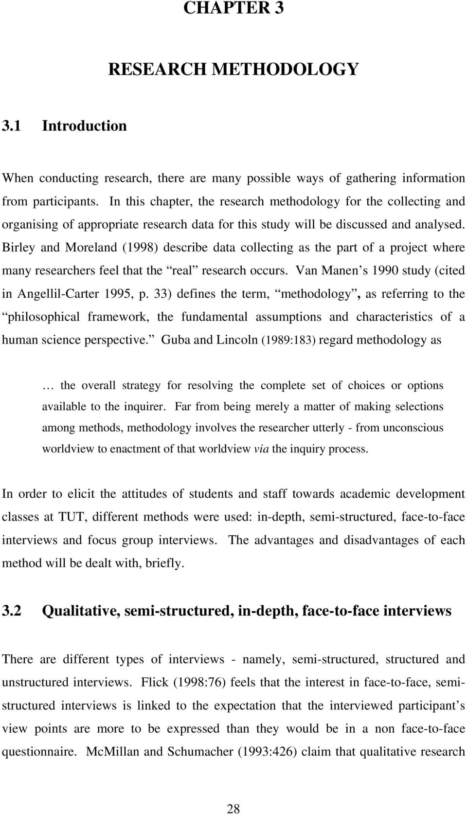 Birley and Moreland (1998) describe data collecting as the part of a project where many researchers feel that the real research occurs. Van Manen s 1990 study (cited in Angellil-Carter 1995, p.