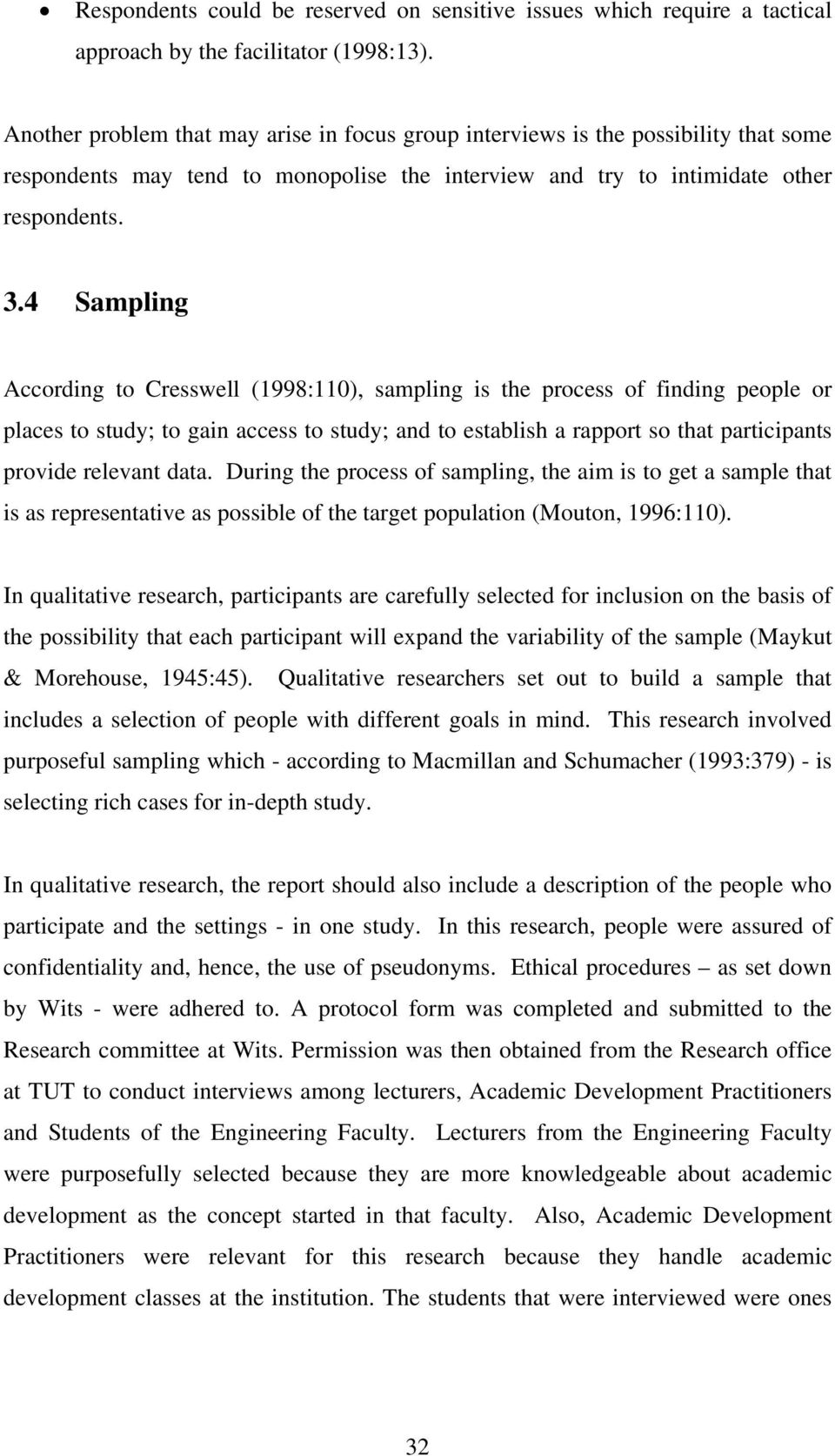 4 Sampling According to Cresswell (1998:110), sampling is the process of finding people or places to study; to gain access to study; and to establish a rapport so that participants provide relevant