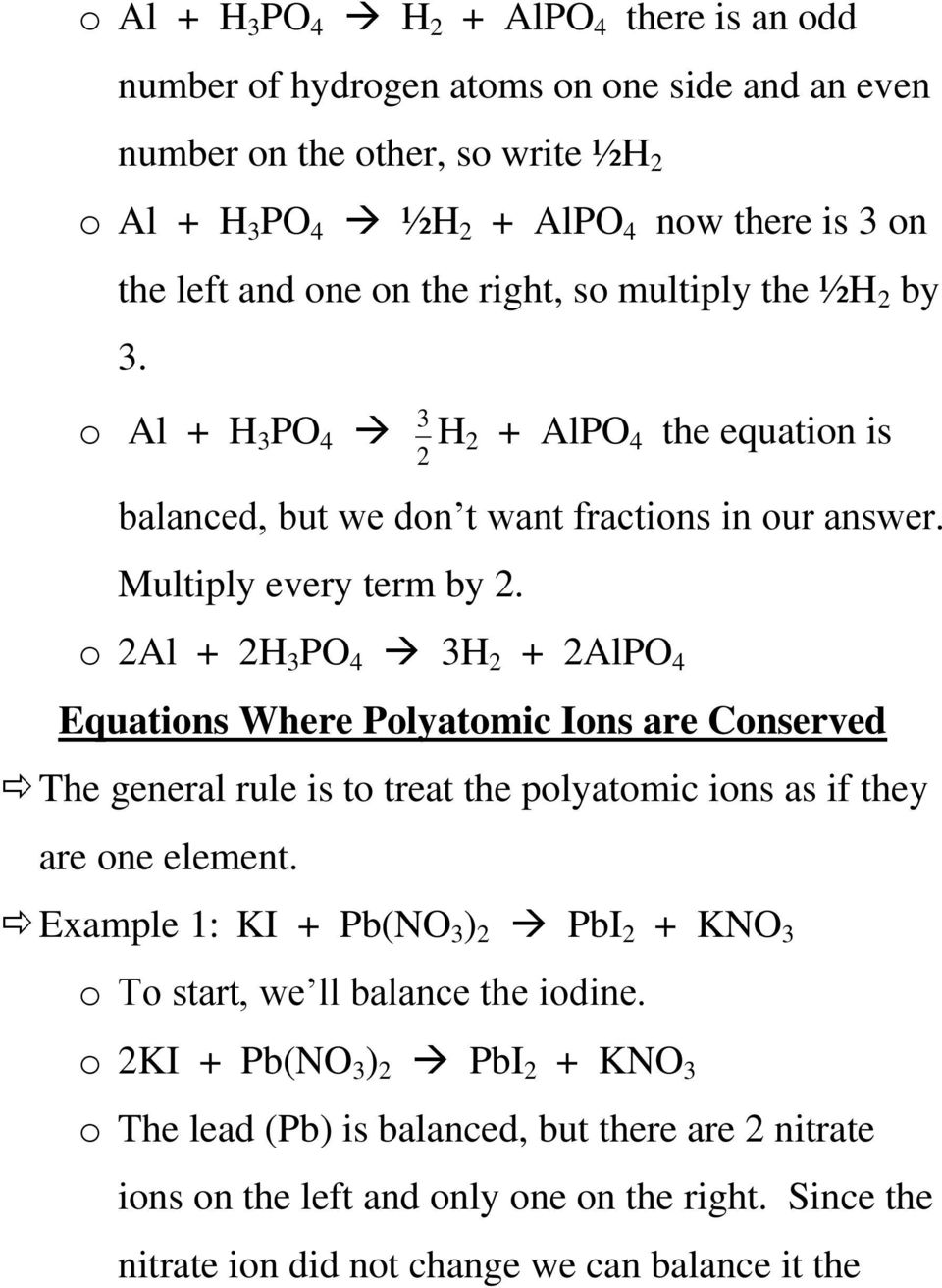 o 2Al + 2H 3 PO 4 3H 2 + 2AlPO 4 Equations Where Polyatomic Ions are Conserved The general rule is to treat the polyatomic ions as if they are one element.