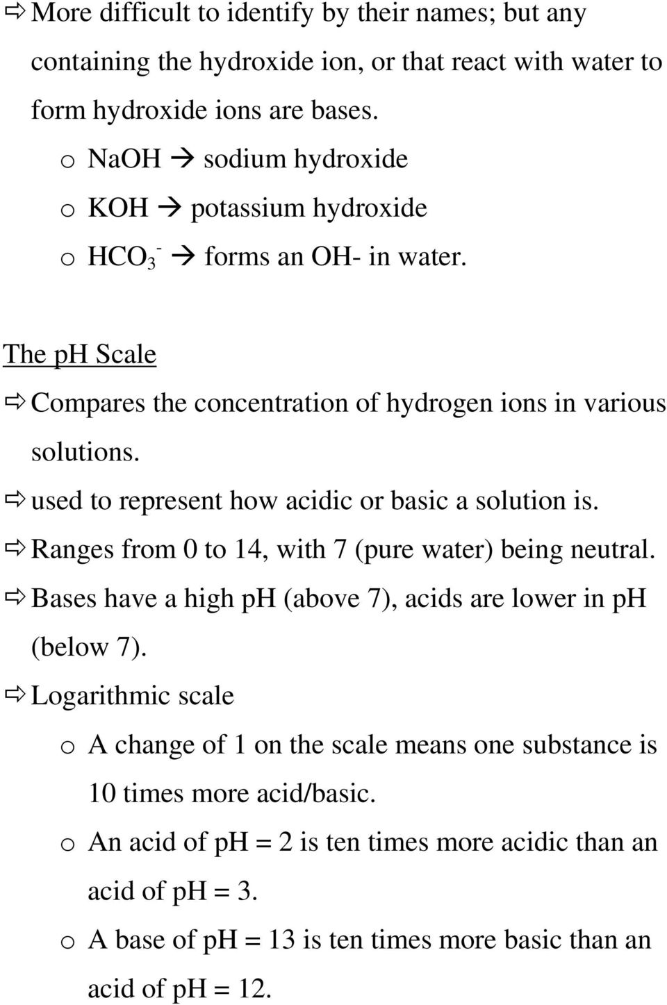 used to represent how acidic or basic a solution is. Ranges from 0 to 14, with 7 (pure water) being neutral. Bases have a high ph (above 7), acids are lower in ph (below 7).