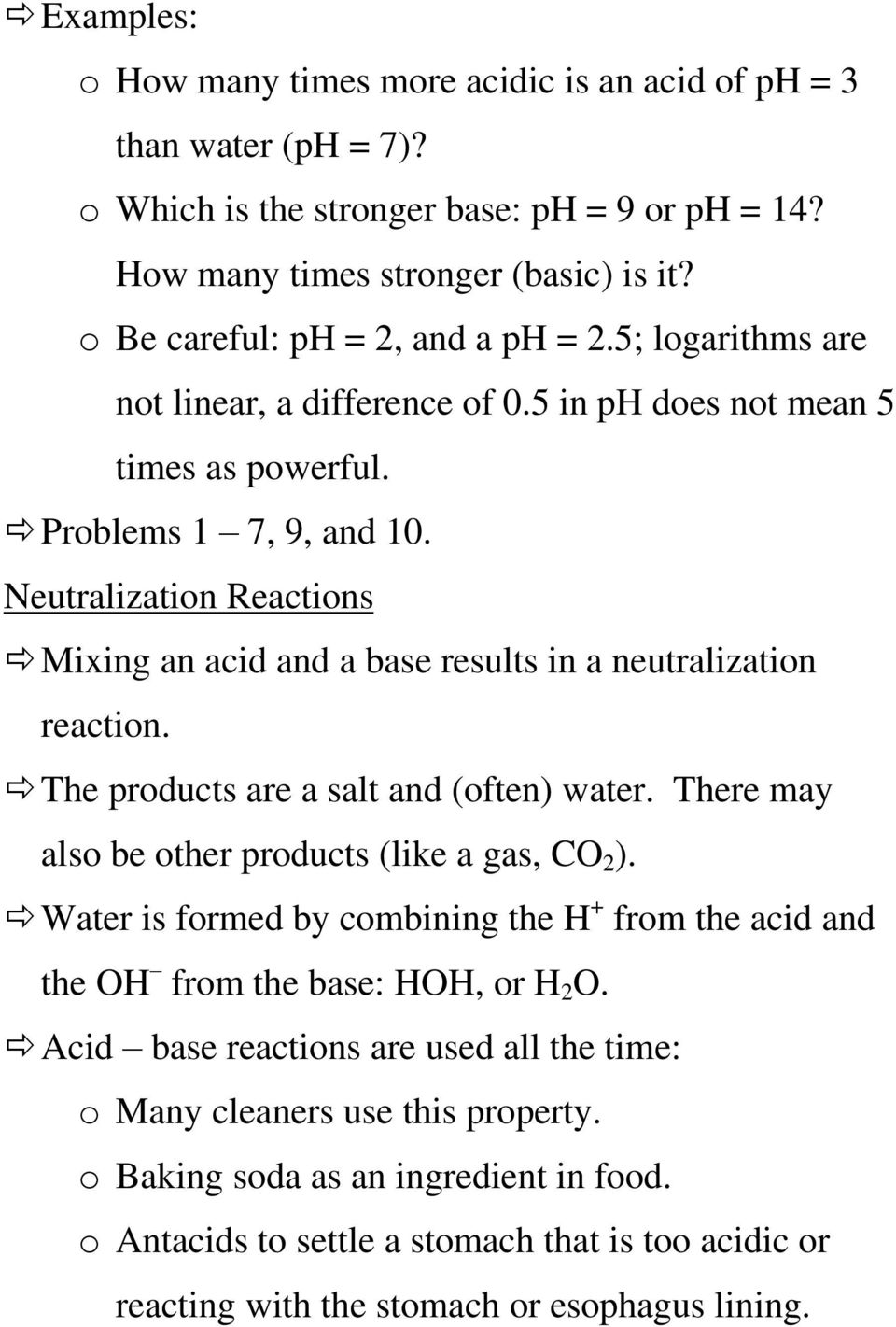 Neutralization Reactions Mixing an acid and a base results in a neutralization reaction. The products are a salt and (often) water. There may also be other products (like a gas, CO 2 ).
