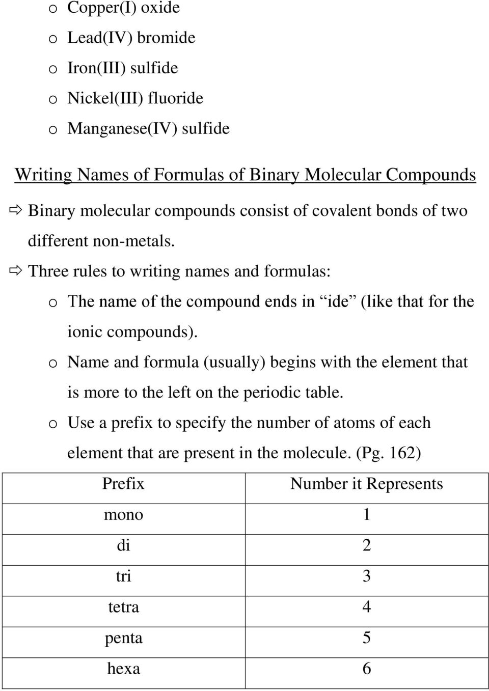 Three rules to writing names and formulas: o The name of the compound ends in ide (like that for the ionic compounds).