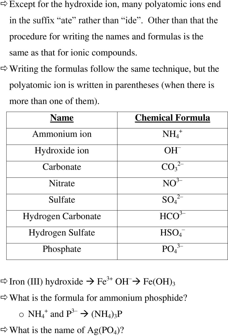 Writing the formulas follow the same technique, but the polyatomic ion is written in parentheses (when there is more than one of them).