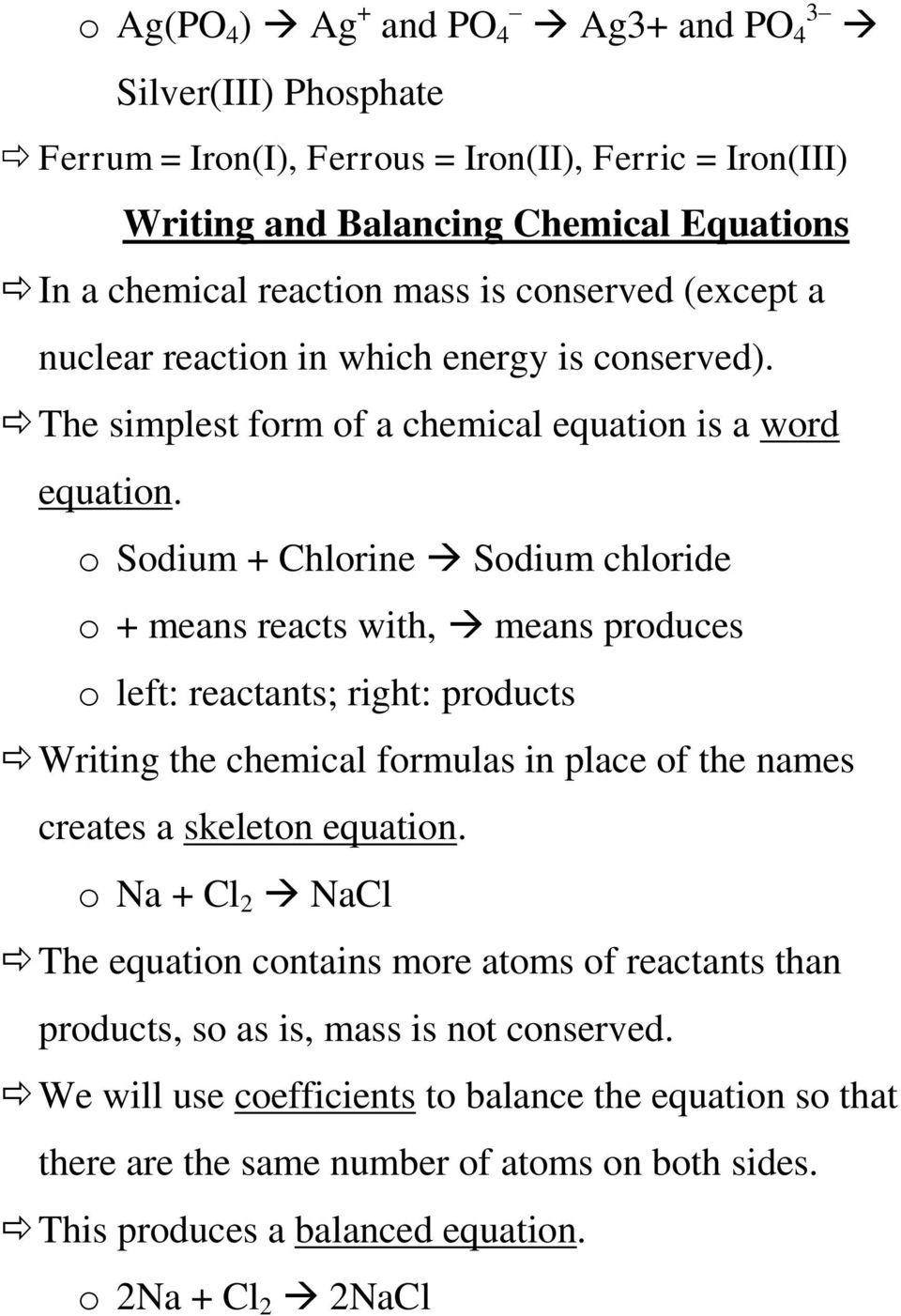 o Sodium + Chlorine Sodium chloride o + means reacts with, means produces o left: reactants; right: products Writing the chemical formulas in place of the names creates a skeleton equation.