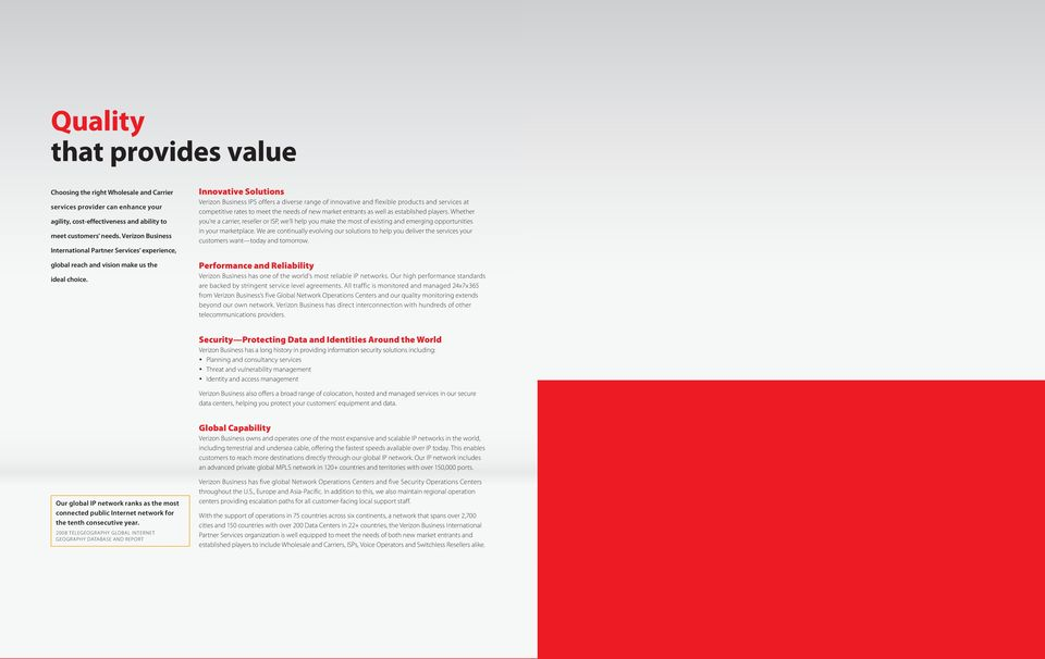Innovative Solutions Verizon Business IPS offers a diverse range of innovative and flexible products and services at competitive rates to meet the needs of new market entrants as well as established
