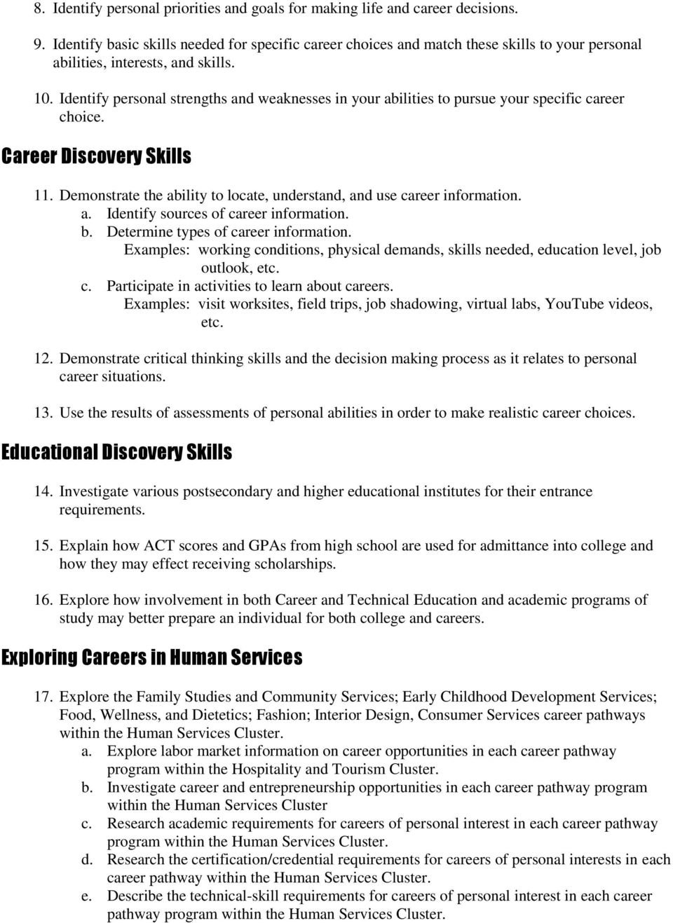 Identify personal strengths and weaknesses in your abilities to pursue your specific career choice. Career Discovery Skills 11.