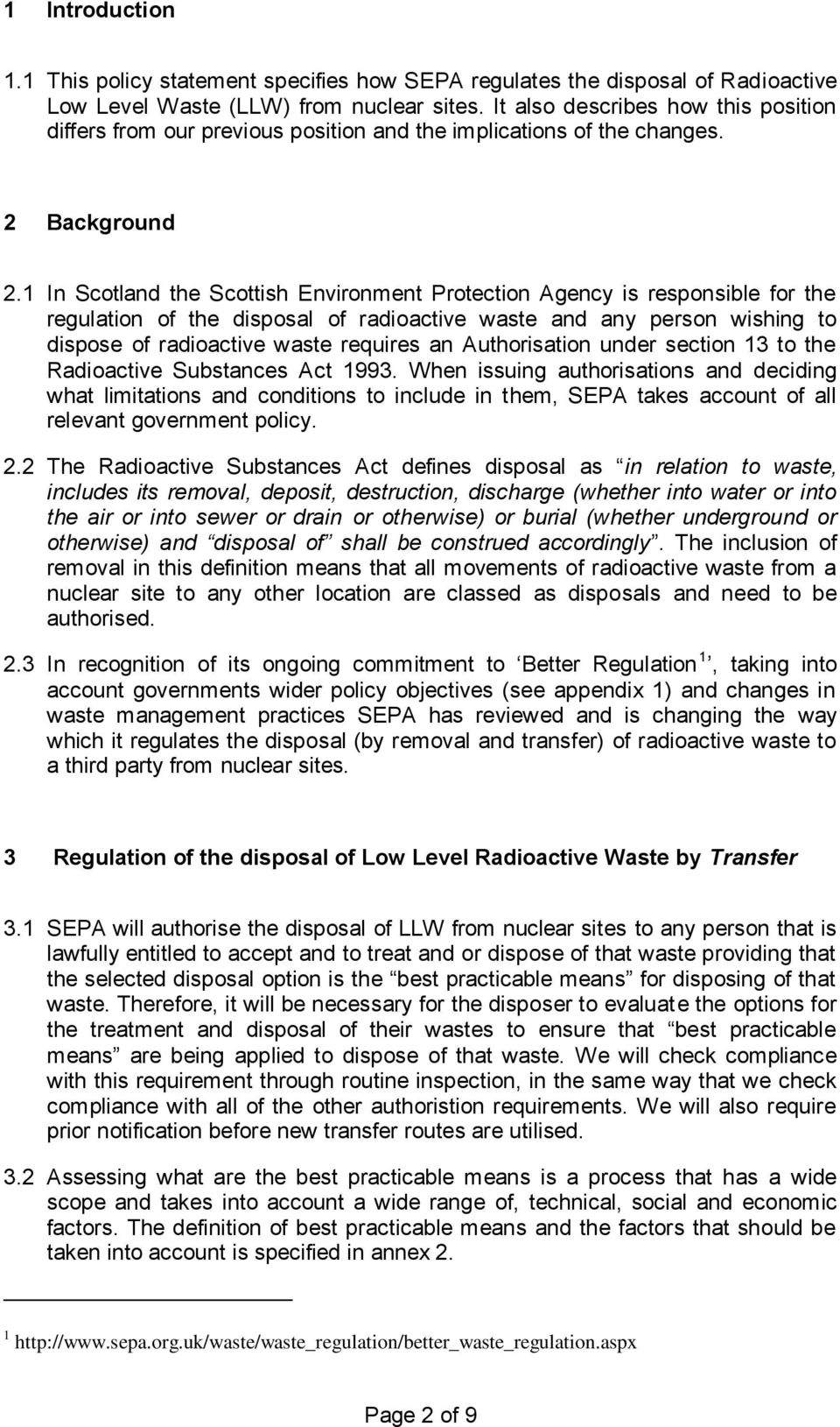 1 In Scotland the Scottish Environment Protection Agency is responsible for the regulation of the disposal of radioactive waste and any person wishing to dispose of radioactive waste requires an