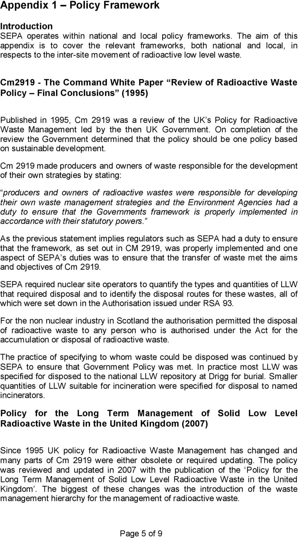 Cm2919 - The Command White Paper Review of Radioactive Waste Policy Final Conclusions (1995) Published in 1995, Cm 2919 was a review of the UK s Policy for Radioactive Waste Management led by the