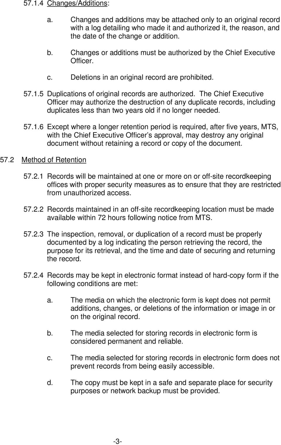 The Chief Executive Officer may authorize the destruction of any duplicate records, including duplicates less than two years old if no longer needed. 57.1.
