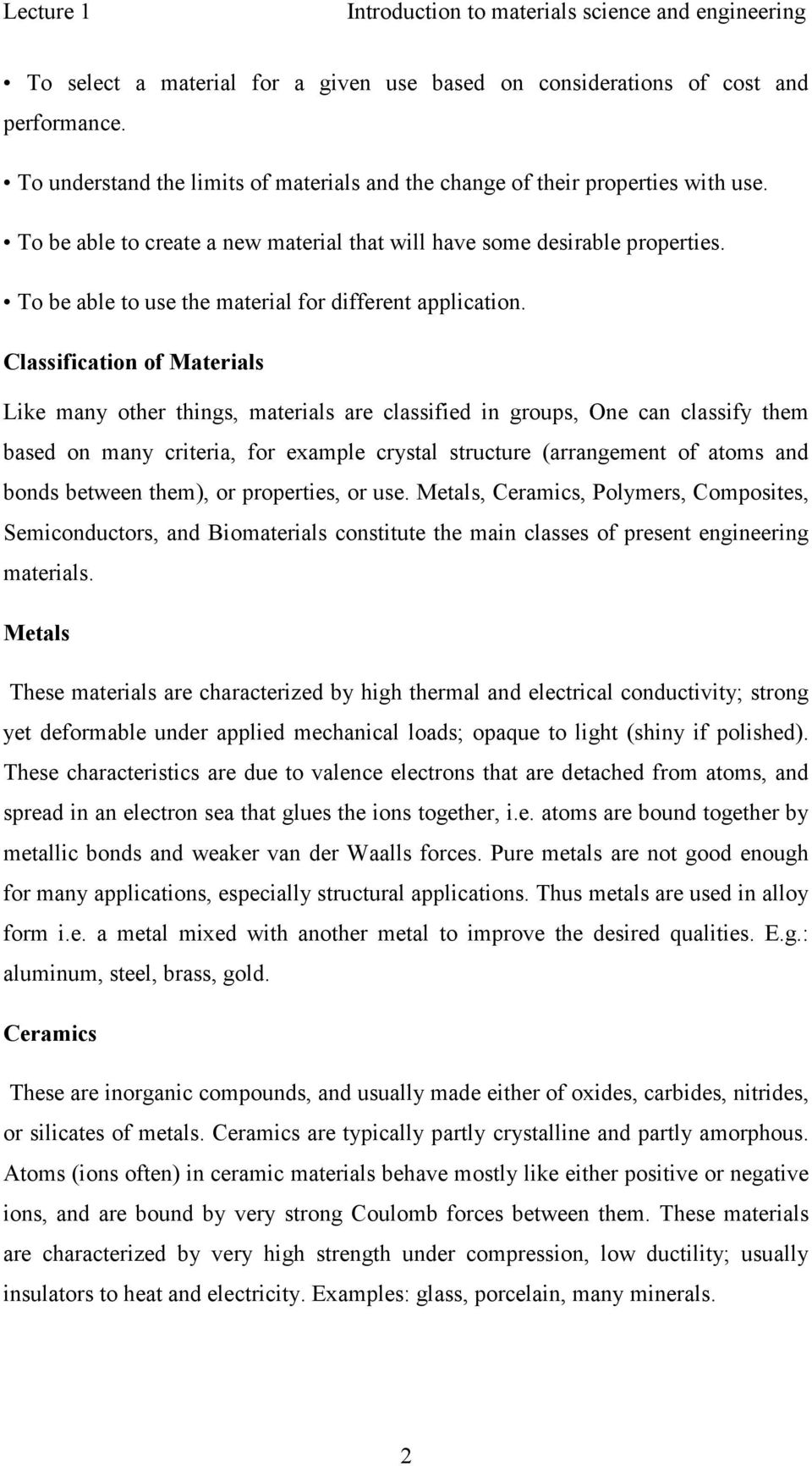 Classification of Materials Like many other things, materials are classified in groups, One can classify them based on many criteria, for example crystal structure (arrangement of atoms and bonds