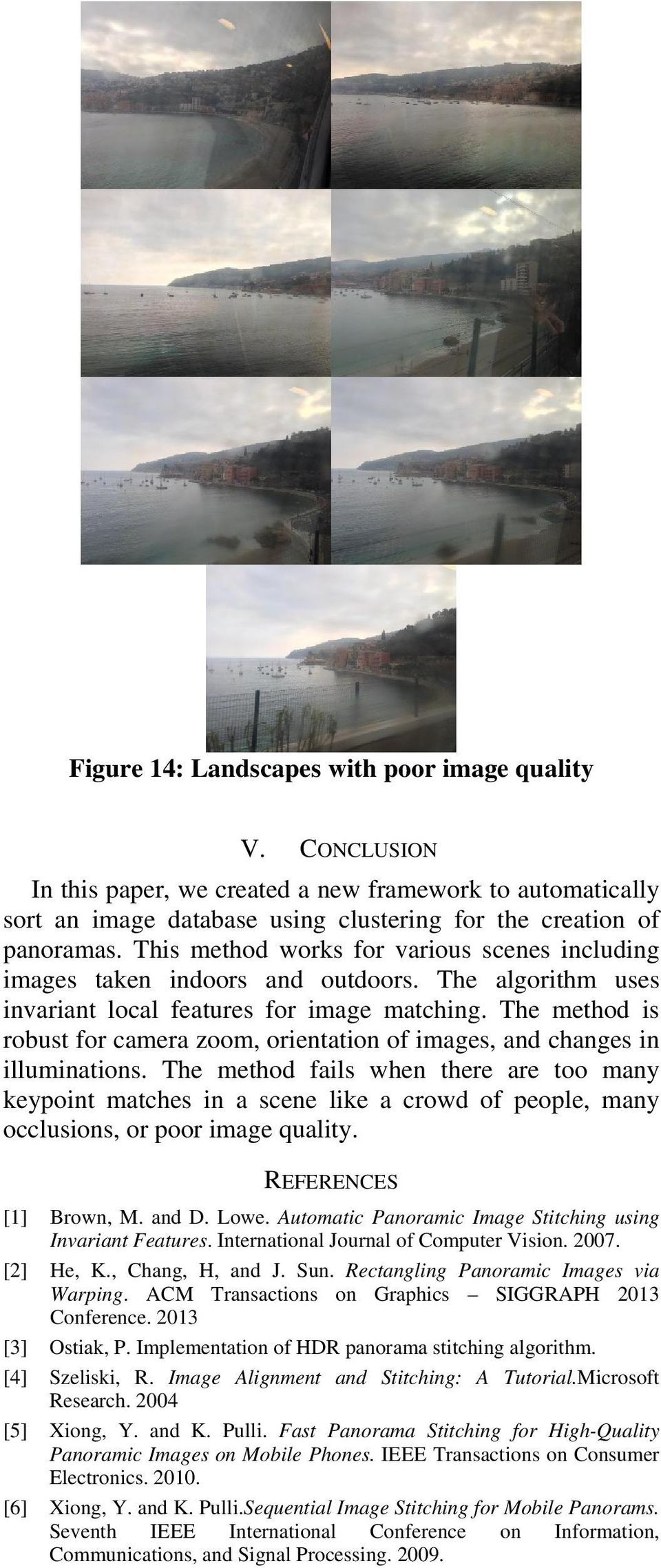 The method is robust for camera zoom, orientation of images, and changes in illuminations.