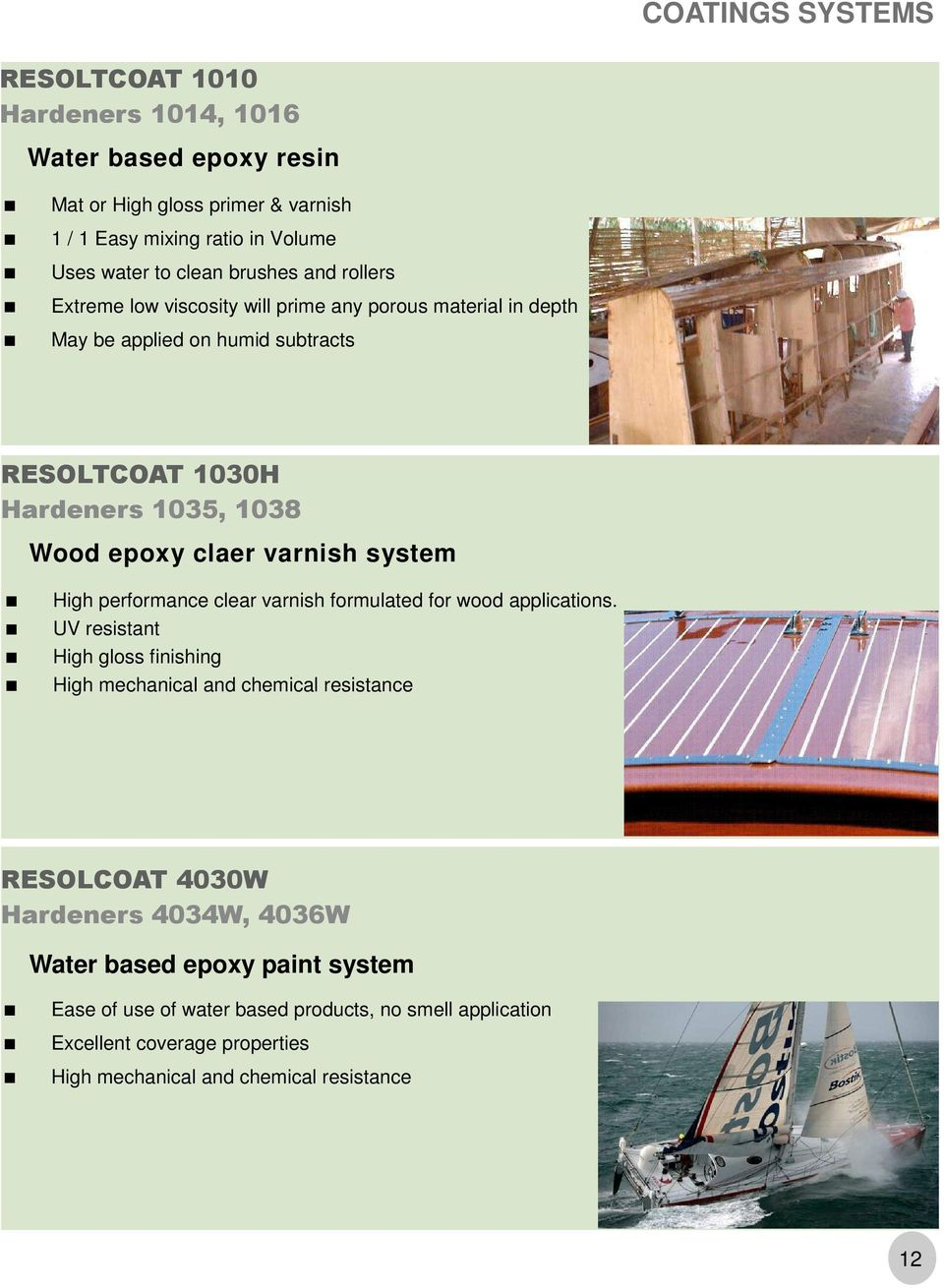 varnish system High performance clear varnish formulated for wood applications.