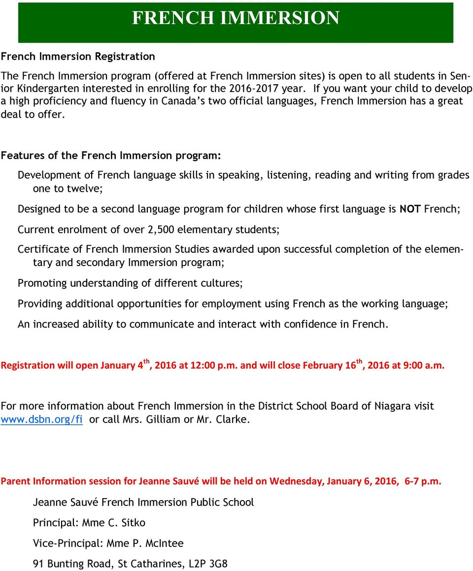 Features of the French Immersion program: Development of French language skills in speaking, listening, reading and writing from grades one to twelve; Designed to be a second language program for
