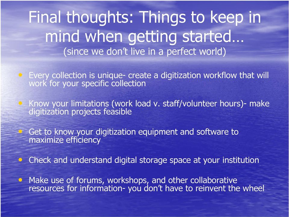 staff/volunteer hours)- make digitization projects feasible Get to know your digitization equipment and software to maximize efficiency