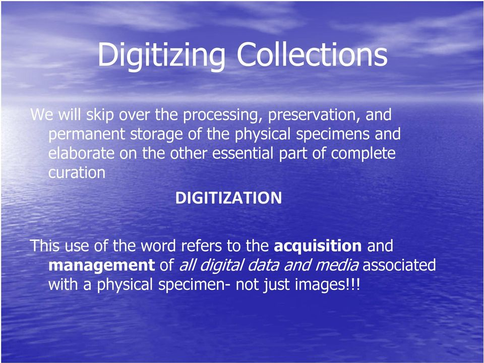 complete curation DIGITIZATION This use of the word refers to the acquisition and