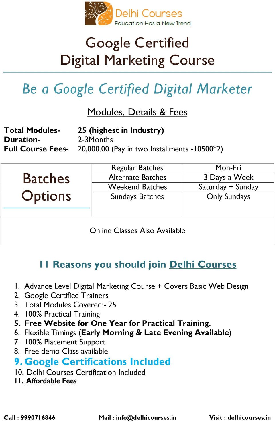 Available 11 Reasons you should join Delhi Courses 1. Advance Level Digital Marketing Course + Covers Basic Web Design 2. Google Certified Trainers 3. Total Modules Covered:- 25 4.