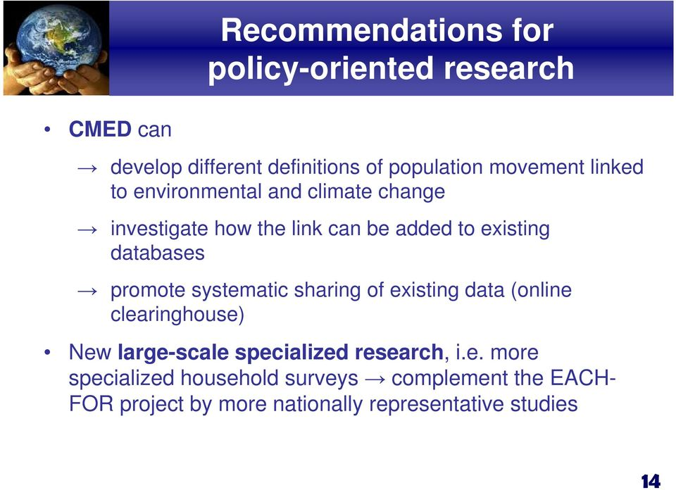 promote systematic sharing of existing data (online clearinghouse) New large-scale specialized research, i.