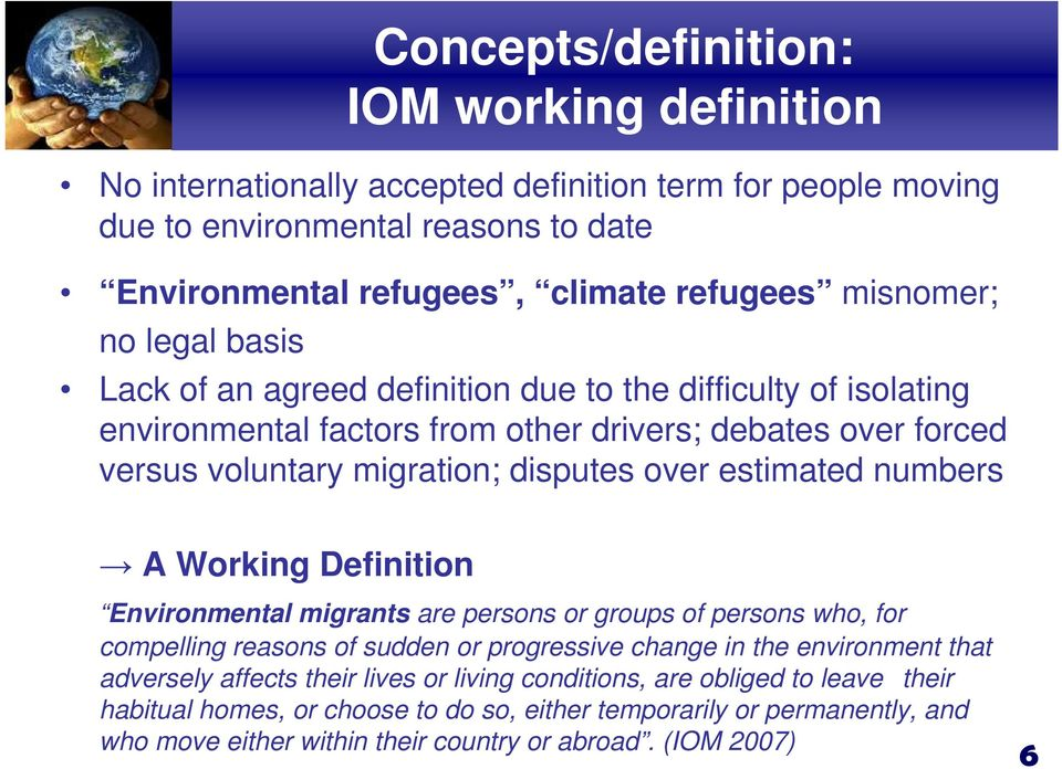 estimated numbers A Working Definition Environmental migrants are persons or groups of persons who, for compelling reasons of sudden or progressive change in the environment that adversely