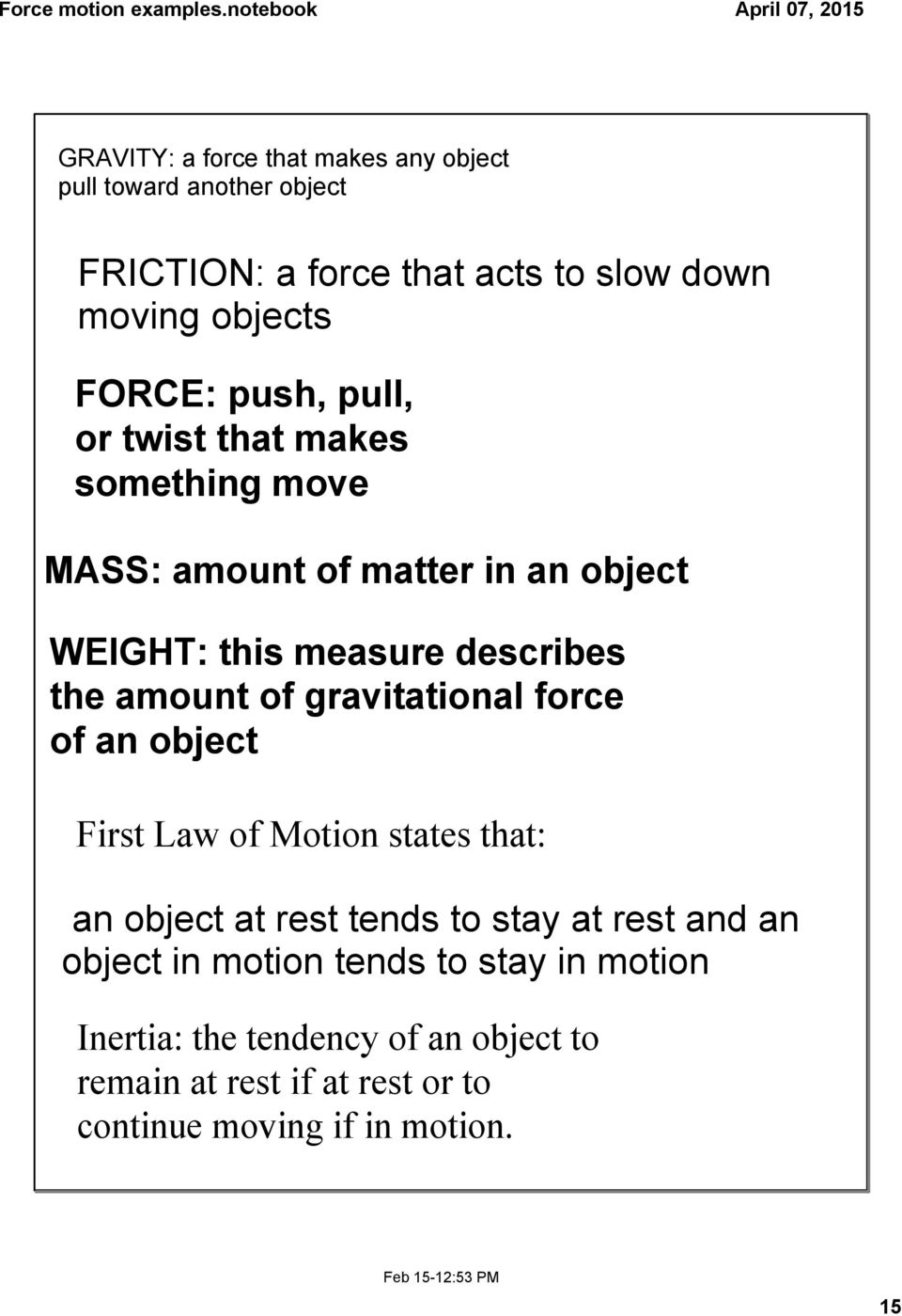 object MASS: amount of matter in an object First Law of Motion states that: an object at rest tends to stay at rest and an object in motion