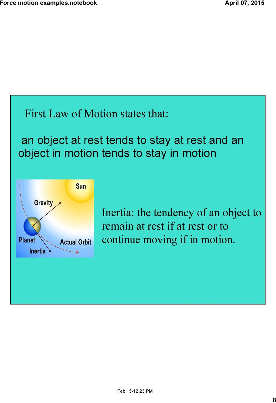motion Inertia: the tendency of an object to remain at rest