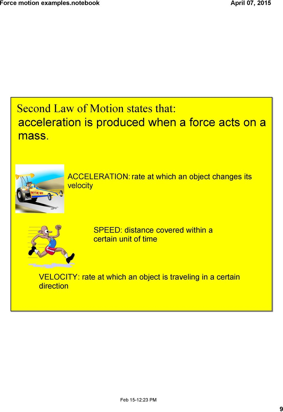 ACCELERATION: rate at which an object changes its velocity SPEED: