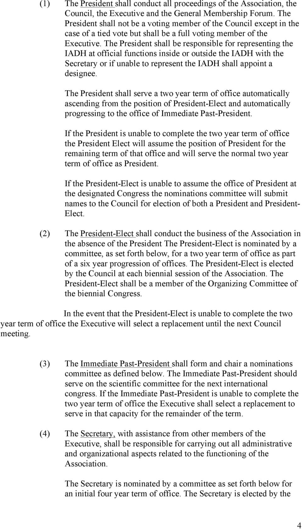 The President shall be responsible for representing the IADH at official functions inside or outside the IADH with the Secretary or if unable to represent the IADH shall appoint a designee.