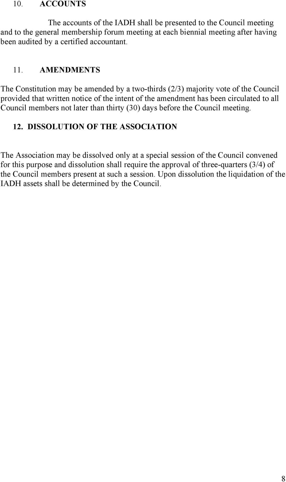 AMENDMENTS The Constitution may be amended by a two-thirds (2/3) majority vote of the Council provided that written notice of the intent of the amendment has been circulated to all Council members
